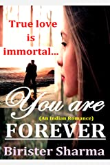 YOU ARE FOREVER: True love is immortal..... (An Indian Romance) Kindle Edition