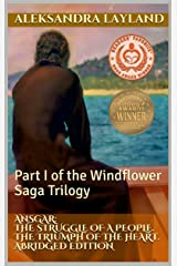 Ansgar: The Struggle of a People. The Triumph of the Heart. Abridged Edition: Part I of The Windflower Saga Trilogy Kindle Edition