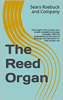The Reed Organ: How to give it the proper care, simple compl
