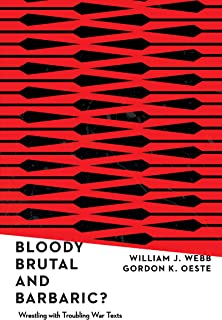 Bloody, Brutal, and Barbaric?: Wrestling with Troubling War Texts (English Edition)