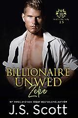 Billionaire Unwed~Zeke: The Billionaire's Obsession Kindle Edition