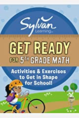 Get Ready for 5th Grade Math: Activities a& Exercises to Get in Shape for School! (Sylvan Summer Smart Workbooks) Kindle Edition