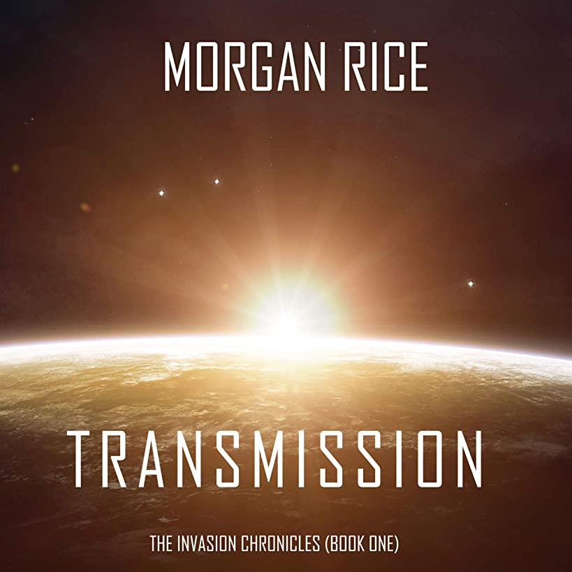 Transmission: A Science Fiction Thriller: The Invasion Chronicles, Book 1
