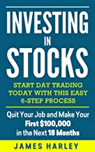 Investing in stocks: Start Day Trading Today with This Easy 6-Step Process. Quit Your Job and Make Your First $100,000 in the Next 18 Months