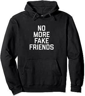 no more fake friends hoodie