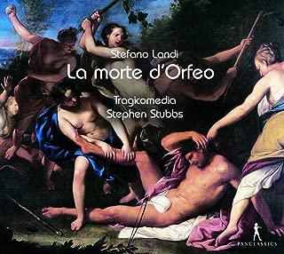 Stefano Landi: La Morte d'Orfeo