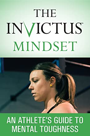 The Invictus Mindset: An Athlete's Guide To Mental Toughness
