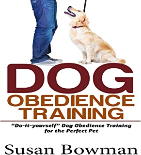 Dog Obedience Training: Do-It-Yourself Dog Obedience Training for the Perfect Pet