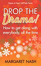 Drop the Drama!: How to Get along With Everybody, All the Time (Hippie at Heart Self-Help Series Book 2)