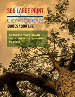 300 Large Print Cryptogram Quotes About Life: Exercise Your Brain With These Cryptoquote Puzzles.