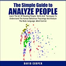 The Simple Guide to Analyze People: Learn the Art of Reading People. Skills and Tecniques to Understand the Human Behaviou...