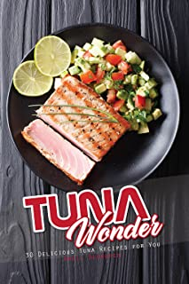Tuna Wonder: 30 Delicious Tuna Recipes for You (English Edit