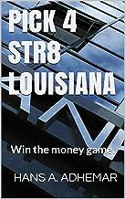 PICK 4 STR8 LOUISIANA: Win the money game. (English Edition)