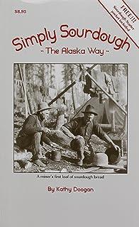 Simply Sourdough: The Alaska Way