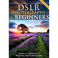 DSLR Photography for Beginners: Take 10 Times Better Pictures in 48 Hours or Less! Best Way to...