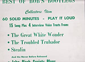 Best of Bob's Bootlegs - 15 Song Plus 4 Interview Voice Tracts from: The Great White Wonder, The Troubled Trubador, Stealin', and the Never Before Released John Birch Society Blues