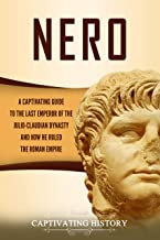 Nero: A Captivating Guide to the Last Emperor of the Julio-Claudian Dynasty and How He Ruled the Roman Empire (English Edition)