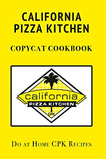 California Pizza Kitchen Copycat Cookbook: Do at Home CPK Recipes