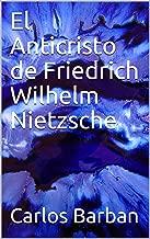 El Anticristo de Friedrich Wilhelm Nietzsche (Spanish Edition)
