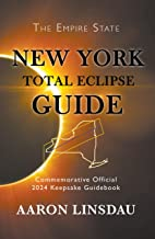 New York Total Eclipse Guide: Official Commemorative 2024 Keepsake Guidebook (2024 Total Eclipse State Guide Series) (English Edition)