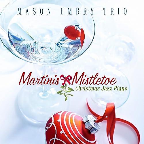 Martinis & Mistletoe: Christmas Jazz Piano von Mason Embry Trio
