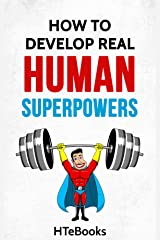 How To Develop Real Human Superpowers: Beginner's Guide (How To eBooks Book 51) Kindle Edition