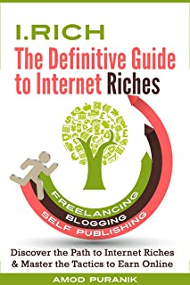 i.Rich: The Definitive Guide to Internet Riches: Discover the Path to Internet Riches & Master the Tactics to Earn Online ...