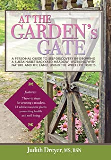 At the Garden's Gate - A Personal Guide to Self-Discovery in Growing a Sustainable Backyard Meadow, Working with Nature an...