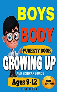 BOYS BODY PUBERTY BOOK: Growing Up and Skin Care Guide For Ages 9-12 Years