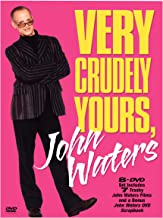 Very Crudely Yours, John Waters (A Dirty Shame / Desperate Living / Female Trouble / Hairspray / Pecker / Pink Flamingos / Polyester)