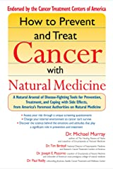 How to Prevent and Treat Cancer with Natural Medicine: A Natural Arsenal of Disease-fighting Tools for Prevention, Treatment, and Coping with Side Effects (English Edition) Formato Kindle