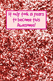 It Only Took 13 Years To Become This Awesome!: Rose Gold Glitter -Thirteen 13 Yr Old Girl Journal Ideas Notebook - Gift Idea for 13th Happy Birthday ... Stocking Stuffer Filler (Card Alternative)