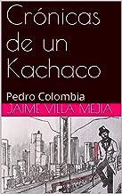 Crónicas de un Kachaco: Pedro Colombia (Spanish Edition)