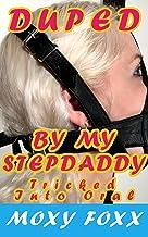 Duped by My Stepdaddy: TRICKED INTO ORAL: FORBIDDEN, TABOO, STEPDAD MMF, THREESOME, BDSM, BONDAGE (Duped by Stepdaddy Book 2)