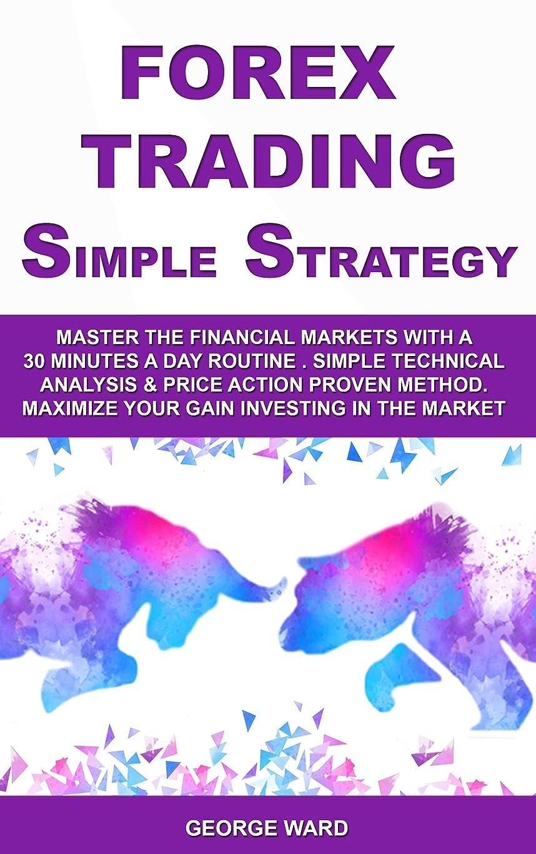 領収書懸念ちっちゃいForex Trading Simple Strategy: Master the Financial Markets with a 30 Minutes a Day Routine. Simple Technical Analysis & Price Action Proven Method. Maximize ... Investing in the Market. (English Edition)