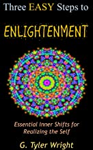 Three Easy Steps to Enlightenment: Essential Inner Shifts for Realizing the Self (Manifesting a Magical Life Aware of Beingness Within: Journey to the Power of Your Being Book 4)