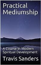 Practical Mediumship: A Course In Modern Spiritual Development