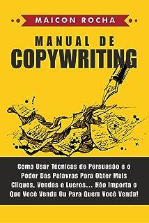 Manual de Copywriting: Como Usar Técnicas de Persuasão e o Poder das Palavras Para Obter Mais Cliques, Vendas e Lucros ......