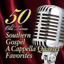 50 Old Time Southern Gospel A Cappella Quartet Favorites