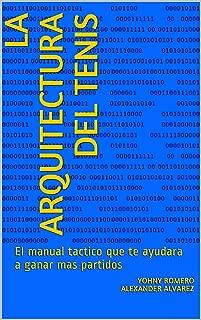 LA ARQUITECTURA DEL TENIS: El manual tactico que te ayudara a ganar mas partidos (Spanish Edition)