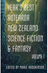 Year's Best Aotearoa New Zealand Science Fiction and Fantasy: Volume I Kindle Edition