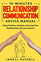10-Minutes Relationship Communication Advice Manual: Enjoy  Positive, Intimate and Long Term Relationship with your partner