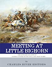 Meeting at Little Bighorn: The Lives and Legacies of George Custer, Sitting Bull and Crazy Horse