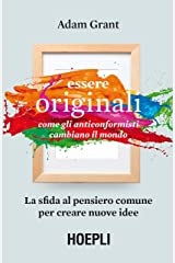 Essere originali: Come gli anticonformisti cambiano il mondo. La sfida al pensiero comune per creare nuove idee (Italian Edition) Kindle Edition