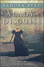 A Lady in Disguise: A Novel (3) (The Daughters of Hampshire)