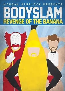 Morgan Spurlock Presents Bodyslam: The Revenge of the Banana!