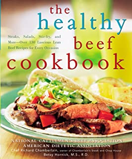 The Healthy Beef Cookbook: Steaks, Salads, Stir-fry, and More - Over 130 Luscious Lean Beef Recipes for Every Occasion