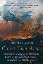 Christ Triumphant: Universalism Asserted as the Hope of the Gospel on the Authority of Reason, the Fathers, and Holy Scrip...