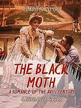 The Black Moth A Romance of the XVIII Century (Classics To Go) (English Edition)
