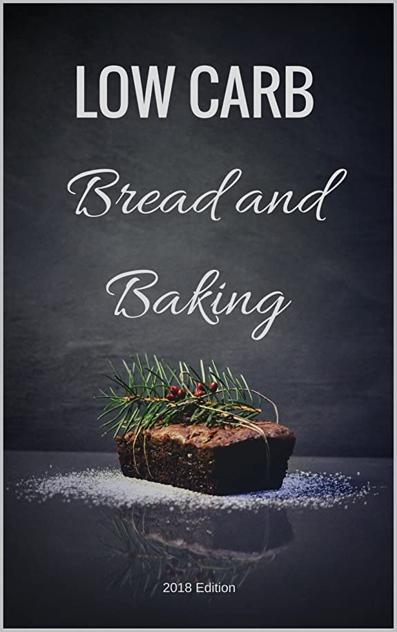 Low Carb Bread and Baking: 2018 Edition (English Edition)